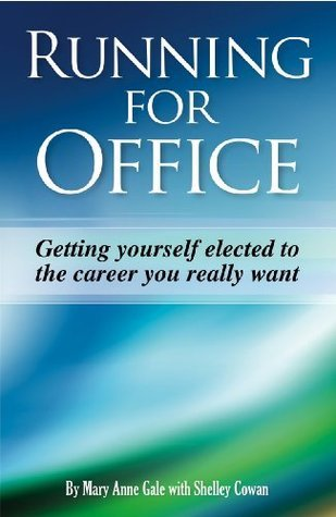 Running For Office  Getting Yourself Elected To The Career You Really Want Mary Anne Gale