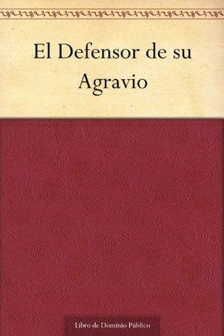 El Defensor de su Agravio  by  Agustin Moreto