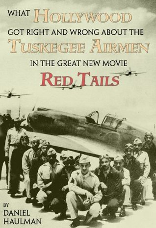 What Hollywood Got Right and Wrong about the Tuskegee Airmen in the Great New Movie, Red Tails Daniel Haulman
