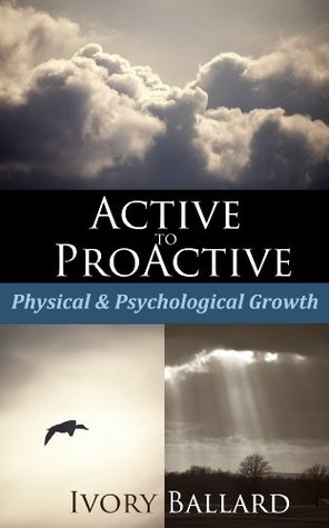 Active To ProActive Physical & Psychological Growth Book  by  Ivory Ballard