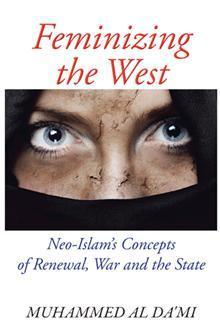 Feminizing the West: Neo-Islams Concepts of Renewal, War and the State Muhammed Al Dami