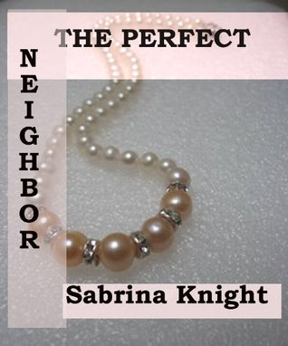 THE PERFECT NEIGHBOR Sabrina Knight