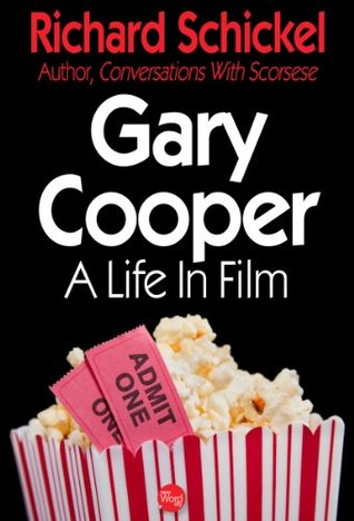 Gary Cooper, A Life In Film  by  Richard Schickel