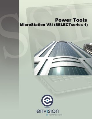 Power Tools - MicroStation V8i (SELECTseries 1)  by  The Envision Group Inc.