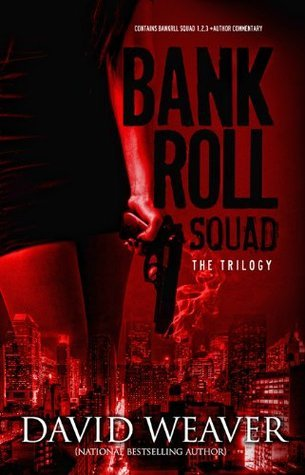 The Bankroll Squad Trilogy (All 3 books combined) David Weaver