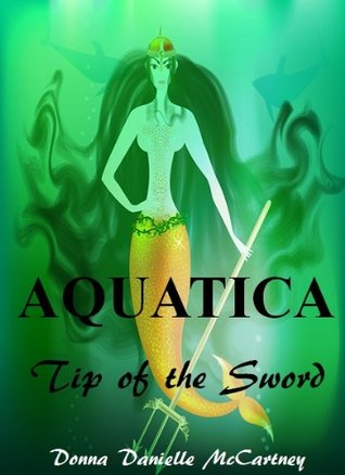 Aquatica, Tip of the Sword - Book 1 Donna Danielle McCartney