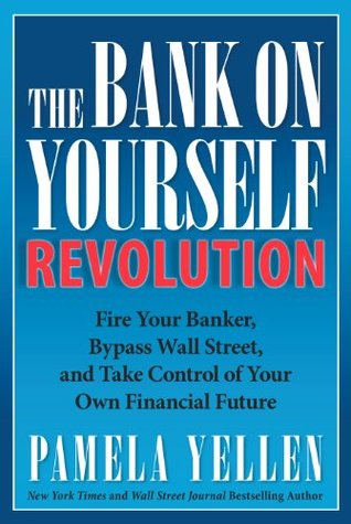 The Bank On Yourself Revolution: Fire Your Banker, Bypass Wall Street, and Take Control of Your Own Financial Future Pamela Yellen