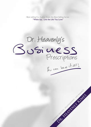 Dr. Heavenlys Business Prescriptions: You Can Have it All!  by  Dr. Heavenly Kimes