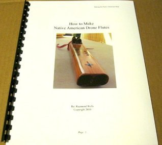 How to Make the Native American Drone Flutes (Two Sound Chambers) - Detailed Book with DVD (making drone flutes)  by  Jesus Raymond