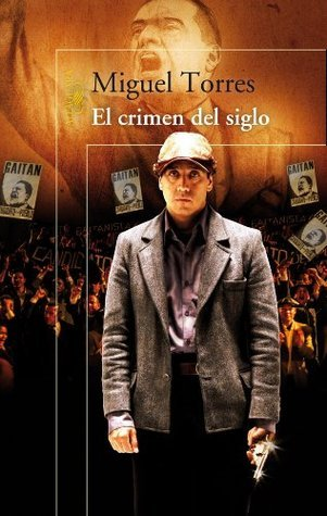 El crimen del siglo (Trilogía del 9 de abril I)  by  Miguel Torres