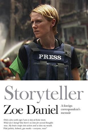 Storyteller: A Foreign Correspondents Memoir Zoe Daniel