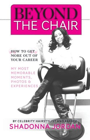 Beyond the Chair - How to Get the Most Out of Your Career My Most Memorable Moments and Experiences  by  Shadonna Jordan