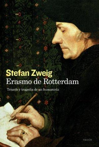 Erasmo de Rotterdam: Triunfo y tragedia de un humanista  by  Stefan Zweig