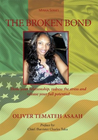 The Broken Bond: Hone your relationship, redress the stress and release your full potential (Minka Series)  by  Oliver Temateh Asaah