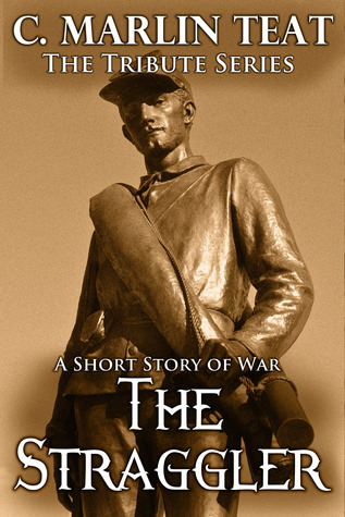 The Straggler: A Short Story of War C. Marlin Teat