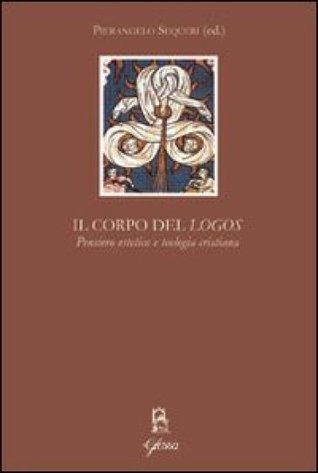 Il corpo del «Logos». Pensiero estetico e teologia cristiana  by  Pierangelo Sequeri