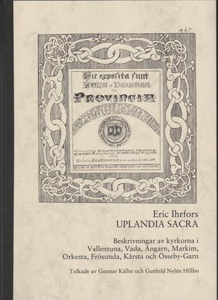 Uplandia Sacra - beskrivningar av kyrkorna i Vallentuna, Vada, Angarn, Markim, Orkesta, Frösunda, Kårsta och Össeby-Garn Eric Ihrfors