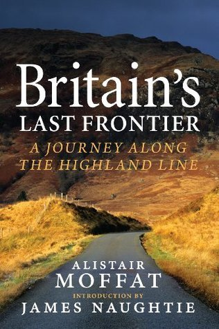 Britains Last Frontier: A Journey Along the Highland Line  by  Alistair Moffat