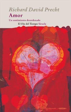 Amor. Un sentimiento desordenado  by  Richard David Precht