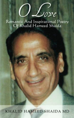 O Love: Romantic And Inspirational Poetry of Khalid Hameed Shaida Khalid Hameed Shaida