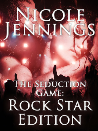 Rock Star Edition (The Seduction Game, #1)  by  Nicole Jennings