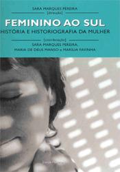 Feminino ao Sul. História e Historiografia da Mulher  by  Sara Marques Pereira