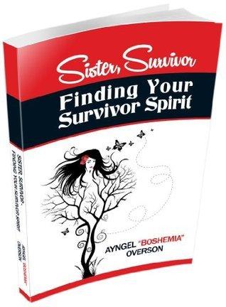 Sister, Survivor: Finding Your Survivor Spirit Ayngel Boshemia