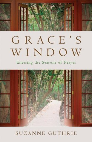 Graces Window: Entering the Seasons of Prayer  by  Suzanne E. Guthrie