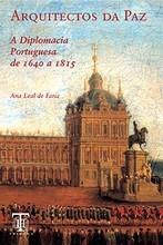 Arquitectos da Paz : a diplomacia portuguesa de 1640 a 1815 Ana Maria Leal de Faria