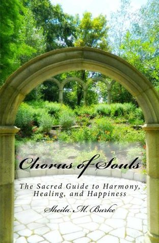 Chorus of Souls: The Sacred Guide to Harmony, Healing, and Happiness Sheila Burke
