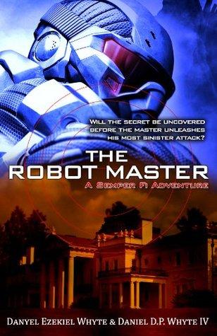 The Robot Master  by  Daniel Ezekiel Whyte