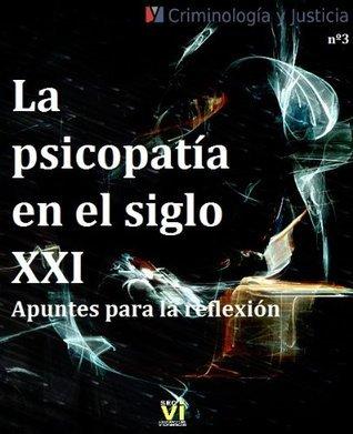 La psicopatía en el siglo XXI : Apuntes para la reflexión (Criminología y Justicia)  by  Jose Luis Alba Robles