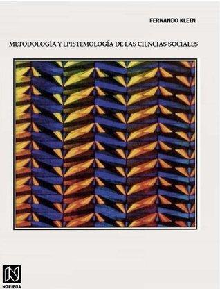 Metodología y Epistemología de las Ciencias Sociales: Methodology and Epistemology of Social Sciences Fernando Klein