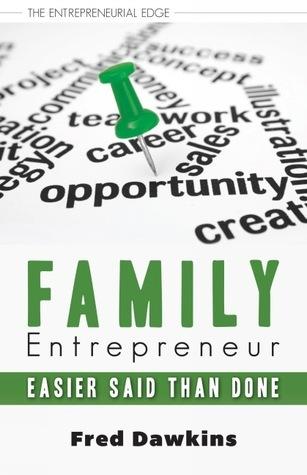 Family Entrepreneur: Easier Said Than Done (The Entrepreneurial Edge, #2)  by  Fred Dawkins