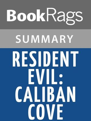 Resident Evil: Caliban Cove  by  S. D. Perry l Study Guide & Summary by BookRags