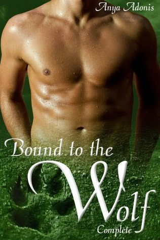 Bound to the Wolf Complete (Gay Werewolf Erotica)(Parts 1-4) Anya Adonis