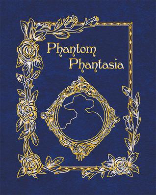 Phantom Phantasia: Poetry for the Phantom of the Opera Phan  by  E.A. Bucchianeri
