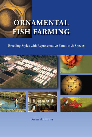 Ornamental Fish Farming: Breeding Styles in Groups with Representative Families and Species Brian Andrews
