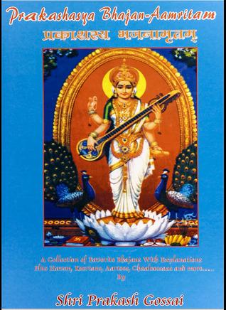 Prakashasya Bhajan-Aamritam: A Collection of Favorite Bhajans with Explanations Shri Prakash Gossai