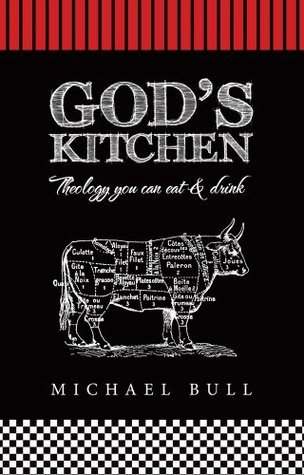 Gods Kitchen : Theology you can eat and drink  by  Michael Bull