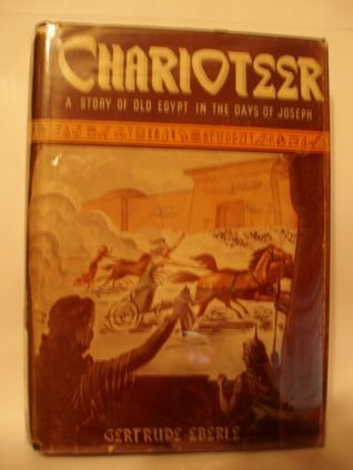 Charioteer: A story of old Egypt in the days of Joseph  by  Gertrude Eberle