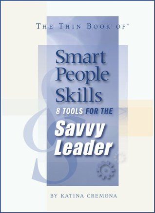 The Thin Book of Smart People Skills: 8 Tools for the Savvy Leader Katina Cremona