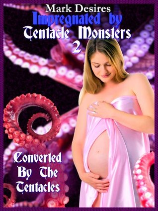 Impregnated  by  Tentacle Monsters 2: Converted by the Tentacles by Mark Desires