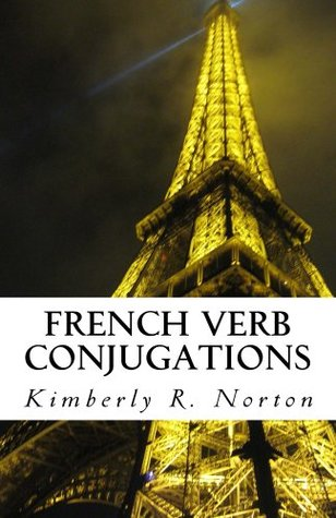 French Verb Conjugations Kimberly R. Norton