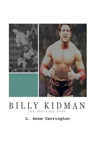 Billy Kidman: The Shooting Star  by  L. Anne Carrington