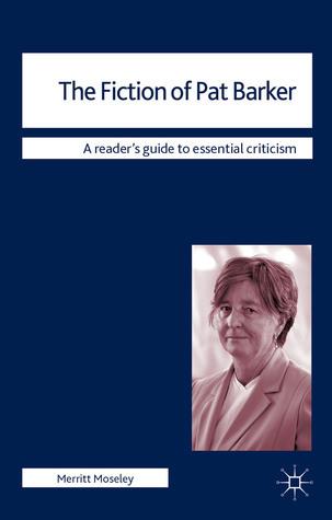 The Fiction of Pat Barker Merritt Moseley