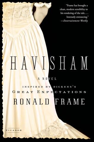 Havisham: A Novel Inspired Dickens's Great Expectations by Ronald Frame