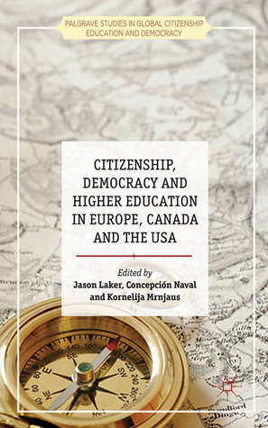 Citizenship, Democracy and Higher Education in Europe, Canada and the USA Jason Laker