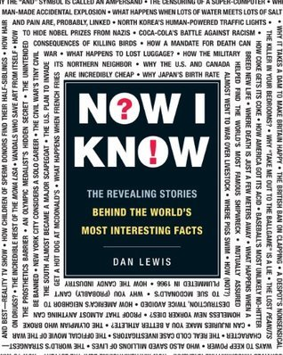 Now I Know: The Revealing Stories Behind the Worlds Most Interesting Facts Dan Lewis