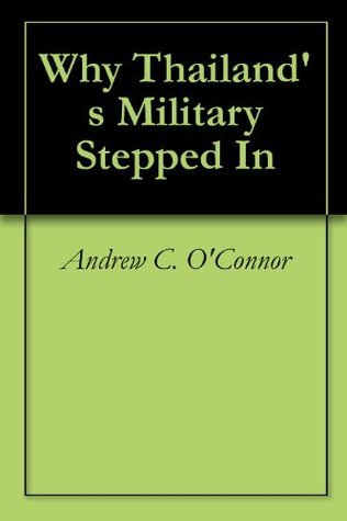 Why Thailands Military Stepped In Andrew C. OConnor